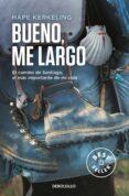 BUENO, ME LARGO: EL CAMINO DE SANTIAGO, EL CAMINO MAS IMPORTANTE DE MI VIDA - 9788466332927 - HAPE KERKELING