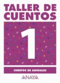 TALLER DE CUENTOS 1: CUENTOS DE ANIMALES - 9788466742627 - MARIA ISABEL FUENTES ZARAGOZA