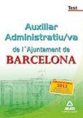AUXILIAR ADMINISTRATIU/VA DE L AJUNTAMENT DE BARCELONA. TESTS - 9788467689327 - VV.AA.