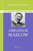 ABRAHAM MASLOW: VIDA Y ENSEÑANZAS DEL CREADOR DE LA PSICOLOGIA HU MANISTA - 9788472457027 - EDWARD HOFFMAN