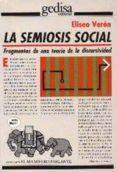 LA SEMIOSIS SOCIAL: FRAGMENTOS DE UNA TEORIA DE LA DISCURSIVIDAD - 9788474325027 - ELISEO VERON