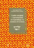 CAMBIO CONCEPTUAL Y REPRESENTACIONAL EN EL APRENDIZAJE Y LA ENSEÑ ANZA DE LA CIENCIA - 9788477741527 - JUAN IGNACIO POZO
