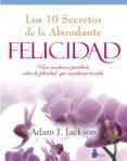 DIEZ SECRETOS DE LA FELICIDAD ABUNDANTE - 9788478088027 - ADAM J. JACKSON