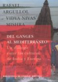 DEL GANGES AL MEDITERRANEO: UN DIALOGO ENTRE LAS CULTURAS DE INDI A Y EUROPA - 9788478447527 - RAFAEL ARGULLOL