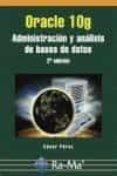 ORACLE 10 G: ADMINISTRACION Y ANALISIS DE BASES DE DATOS - 9788478978427 - CESAR PEREZ LOPEZ