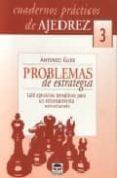 PROBLEMAS DE ESTRATEGIA: 128 EJERCICIOS TEMATICOS PARA UN ENTRENA MIENTO ESTRUCTURADO (CUADERNOS PRACTICOS DE AJEDREZ, 3) - 9788479024727 - ANTONIO GUDE