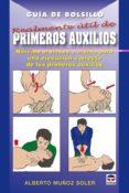 PRIMEROS AUXILIOS: GUIA DE BOLSILLO: NORMAS PRECISAS Y CLARAS PAR A UNA EJECUCION CORRECTA DE LOS PRIMEROS AUXILIOS - 9788479027827 - ALBERTO MUÑOZ SOLER