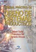 MANUAL PRACTICO DE DISEÑO DE SISTEMAS PRODUCTIVOS - 9788479786427 - ALBERT SUÑE