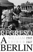 REGRESO A BERLIN 1945-1947 - 9788483069127 - WILLIAM SHIRER