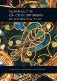 SIGNUM SALUTIS. CRUCES DE ORFEBRERIA  DE LOS SIGLOS V AL XII - 9788483671627 - CESAR GARCIA DE CASTRO VALDES