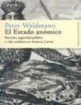 EL ESTADO ANOMICO: DERECHO, SEGURIDAD PUBLICA Y VIDA COTIDIANA EN AMERICA LATINA - 9788484892427 - PETER WALDMANN