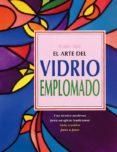 EL ARTE DEL VIDRIO EMPLOMADO: UNA TECNICA MODERNA PARA UN OFICIO TRADICIONAL - 9788487756627 - BARRY BIER