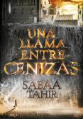 UNA LLAMA ENTRE CENIZAS (UNA LLAMA ENTRE CENIZAS 1) - 9788490434727 - SABAA TAHIR