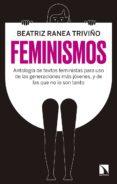 FEMINISMOS: ANTOLOGIA DE TEXTOS FEMINISTAS PARA USO DE LAS NUEVAS GENERACIONES, Y DE LAS QUE NO LO SON TANTO - 9788490976227 - BEATRIZ RANEA TRIVIÑO