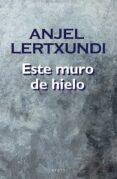 ESTE MURO DE HIELO - 9788491092827 - ANJEL LERTXUNDI