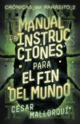 MANUAL DE INSTRUCCIONES PARA EL FIN DEL MUNDO - 9788491825227 - CESAR MALLORQUI