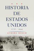 HISTORIA DE ESTADOS UNIDOS (1776-1945) - 9788491990727 - AURORA BOSCH