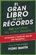 EL GRAN LIBRO DE LOS RECORDS: 200 HISTORIAS DEL FUTBOL ESPAÑOL - 9788494418327 - PEDRO MARTIN