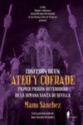 confesion de un ateo y cofrade: primer pregon heterodoxo de la semana santa de sevilla-manu sanchez-9788494811227