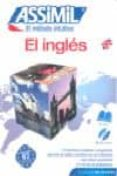 EL INGLES: ASSIMIL EL METODO INTUITIVO (PACK CD: LIBRO + 4 CD S A UDIO) (SIN ESFUERZO) - 9788496481527 - ANTHONY BULGER