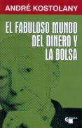 EL FABULOSO MUNDO DEL DINERO Y LA BOLSA - 9788496529427 - ANDRE KOSTOLANY