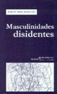 MASCULINIDADES DISIDENTES - 9788498887327 - RAFAEL M. MERIDA JIMENEZ