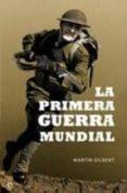 LA PRIMERA GUERRA MUNDIAL - 9788499700427 - MARTIN GILBERT