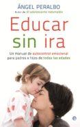 educar sin ira (ebook)-angel peralbo-9788499704227