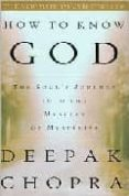 HOW TO KNOW GOD: THE SOUL S JOURNEY INTO THE MYSTERY OF MYSTERIES - 9780609805237 - DEEPAK CHOPRA