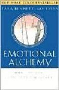 EMOTIONAL ALCHEMY : HOW THE MIND CAN HEAL THE HEART - 9780609809037 - TARA BENNETT-GOLEMAN