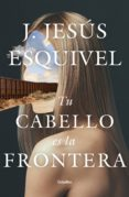 Descargas de ebooks en formato epub TU CABELLO ES LA FRONTERA (Spanish Edition) de ESQUIVEL J. JESÚS