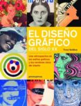 EL DISEÑO GRAFICO DEL SIGLO XX: UNA RETROSPECTIVA DE LOS ESTILOS GRAFICOS Y LOS NOMBRES CLAVE DEL DISEÑO - 9788415967637 - TONY SEDDON