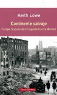 CONTINENTE SALVAJE (RUSTICA): EUROPA DESPUES DE LA SEGUNDA GUERRA MUNDIAL - 9788416072637 - KEITH LOWE