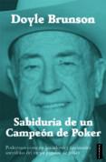 SABIDURIA DE UN CAMPEON DE POKER - 9788416511037 - DOYLE BRUNSON