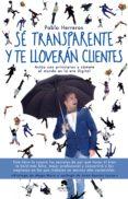 sé transparente y te lloverán clientes (ebook)-pablo herreros-9788416928637