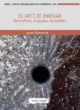 el arte de innovar: naturalezas, lenguajes, sociedades-javier echevarria-9788417121037