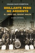 BRILLANTE PERO NO ARDIENTE: EL LIBRO DEL WHISKY MALTA - 9788420668437 - GRAHAM DAVID ROBERTSON