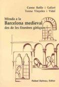 MIRADA A LA BARCELONA MEDIEVAL DES DE LES FINESTRES GOTIQUES - 9788423206537 - VV.AA.