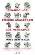 CUANDO LOS FISICOS ASALTARON LOS MERCADOS - 9788434411937 - WEATHERALL D J