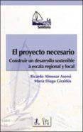 EL PROYECTO NECESARIO: CONSTRUIR UN DESARROLLO SOSTENIBLE A ESCAL A REGIONAL Y LOCAL - 9788437053837 - RICARDO ALMENAR ASENSIO