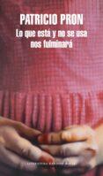 LO QUE ESTÁ Y NO SE USA NOS FULMINARÁ - 9788439733737 - PATRICIO PRON