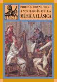 ANTOLOGIA DE LA MUSICA CLASICA - 9788446016137 - PHILIP G. DOWNS