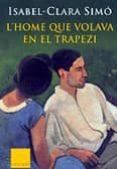 L HOME QUE VOLAVA EN EL TRAPEZI - 9788466401937 - ISABEL CLARA SIMO