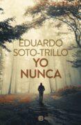 YO NUNCA - 9788466663137 - EDUARDO TRILLO