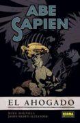 ABE SAPIEN 1: EL AHOGADO - 9788467907537 - MIKE MIGNOLA