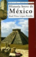 HISTORIA BREVE DE MEXICO - 9788477371137 - RAUL PEREZ LOPEZ-PORTILLO