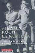 LA RUPTURA: HEMINGWAY, DOS PASSOS Y EL ASESINATO DE JOSE ROBLES - 9788481095937 - STEPHEN KOCH