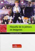 FILOSOFIA DE LA PINTURA EN IMAGENES - 9788483719237 - CAYETANO ARANDA TORRES