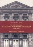 EL DEBATE SOBRE TEATRO NACIONAL EN ESPAÑA (1900-1939) - 9788487583537 - VV.AA.