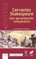 cervantes-shakespeare. una aproximacion comparativa-jose manuel gonzalez-9788490773437